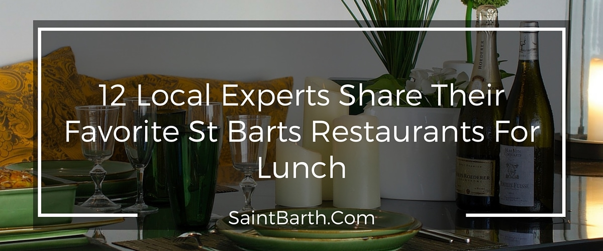 12 Local Experts Share Their Favorite St Barts Restaurants For Lunch